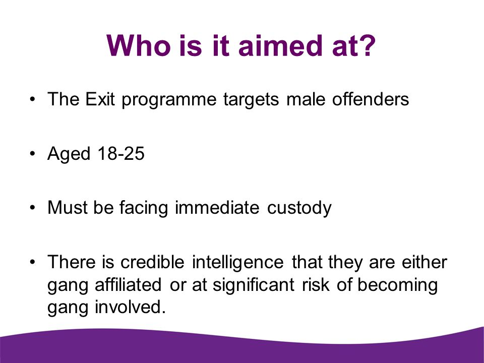 Who is it aimed at The Exit programme targets male offenders