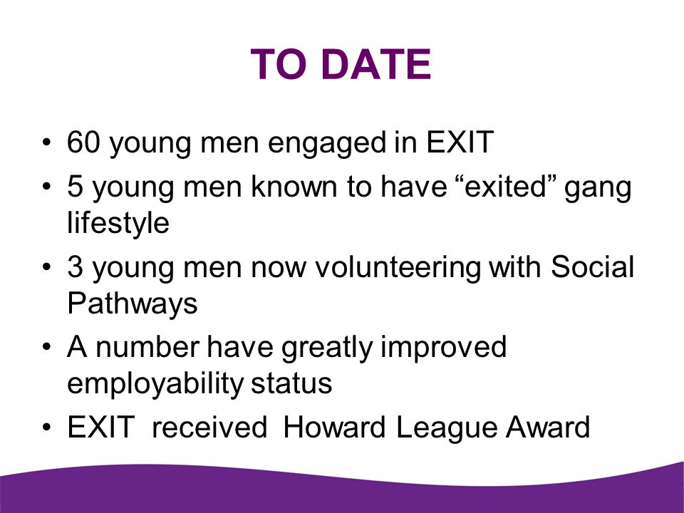TO DATE 60 young men engaged in EXIT