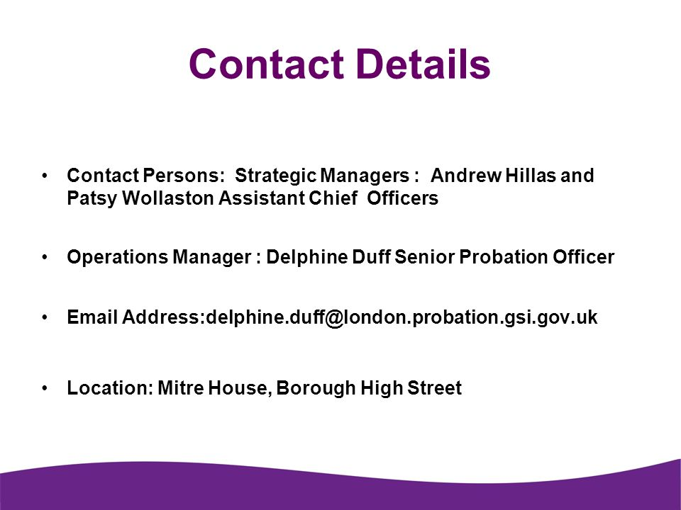 Contact Details Contact Persons: Strategic Managers : Andrew Hillas and Patsy Wollaston Assistant Chief Officers.