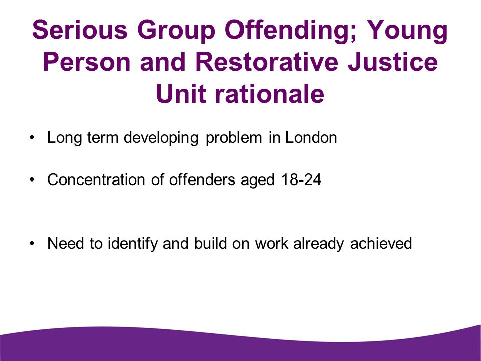 Serious Group Offending; Young Person and Restorative Justice Unit rationale