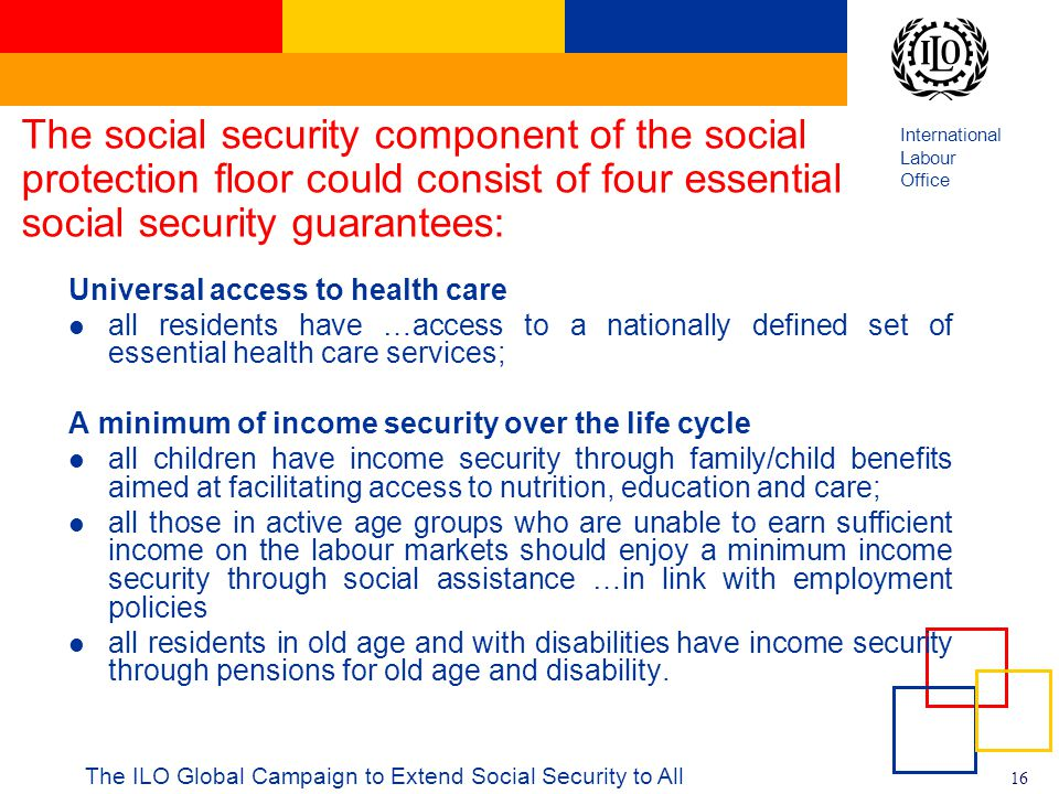 The social security component of the social protection floor could consist of four essential social security guarantees: