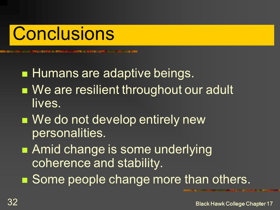 Conclusions Humans are adaptive beings.