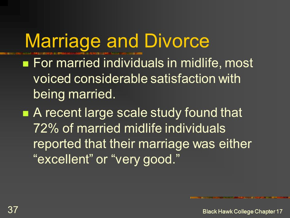 Marriage and Divorce For married individuals in midlife, most voiced considerable satisfaction with being married.