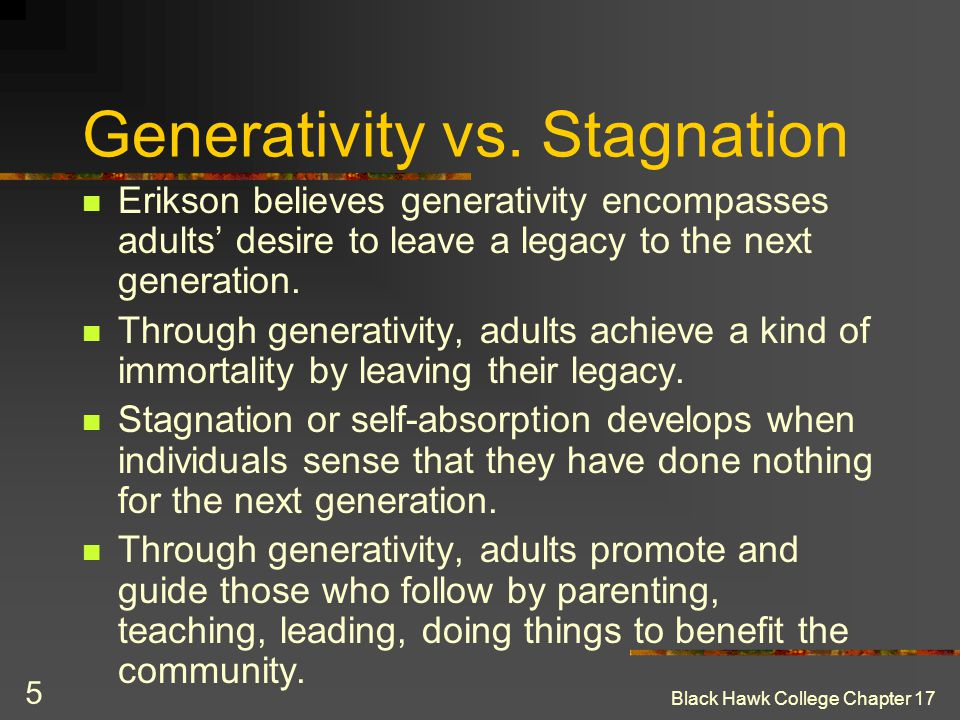 generativity vs self absorption Erikson's stages of development generativity vs self absorption or stagnation – care career and work are the most important things at this stage.