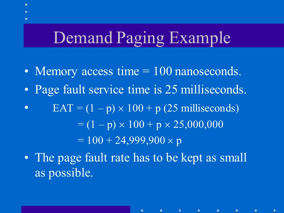 Demand Paging Example Memory access time = 100 nanoseconds.