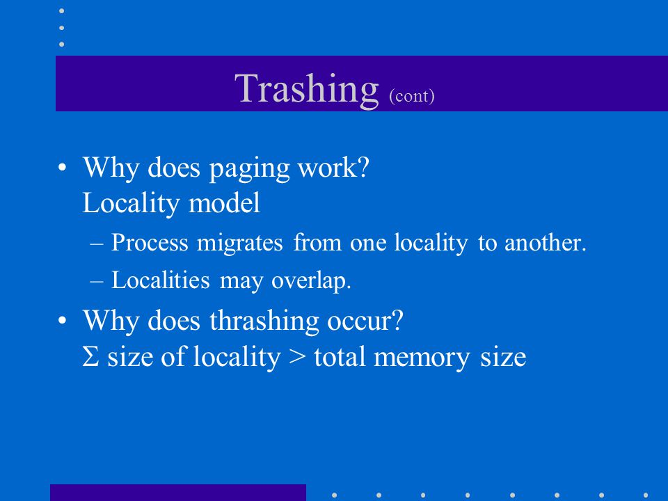 Trashing (cont) Why does paging work Locality model