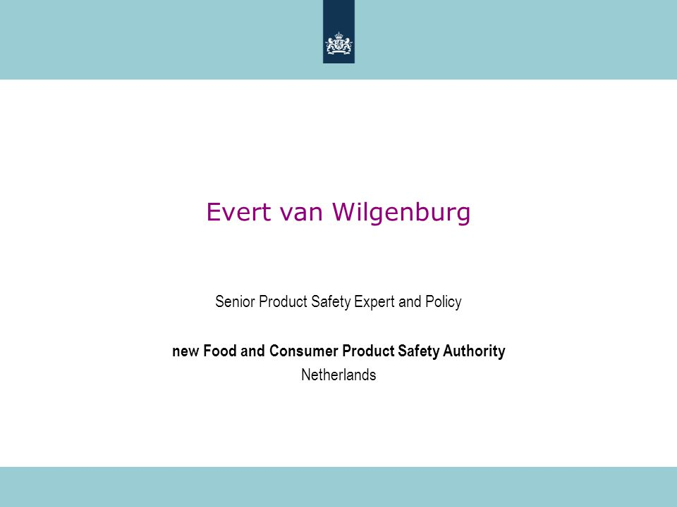Evert van Wilgenburg Senior Product Safety Expert and Policy