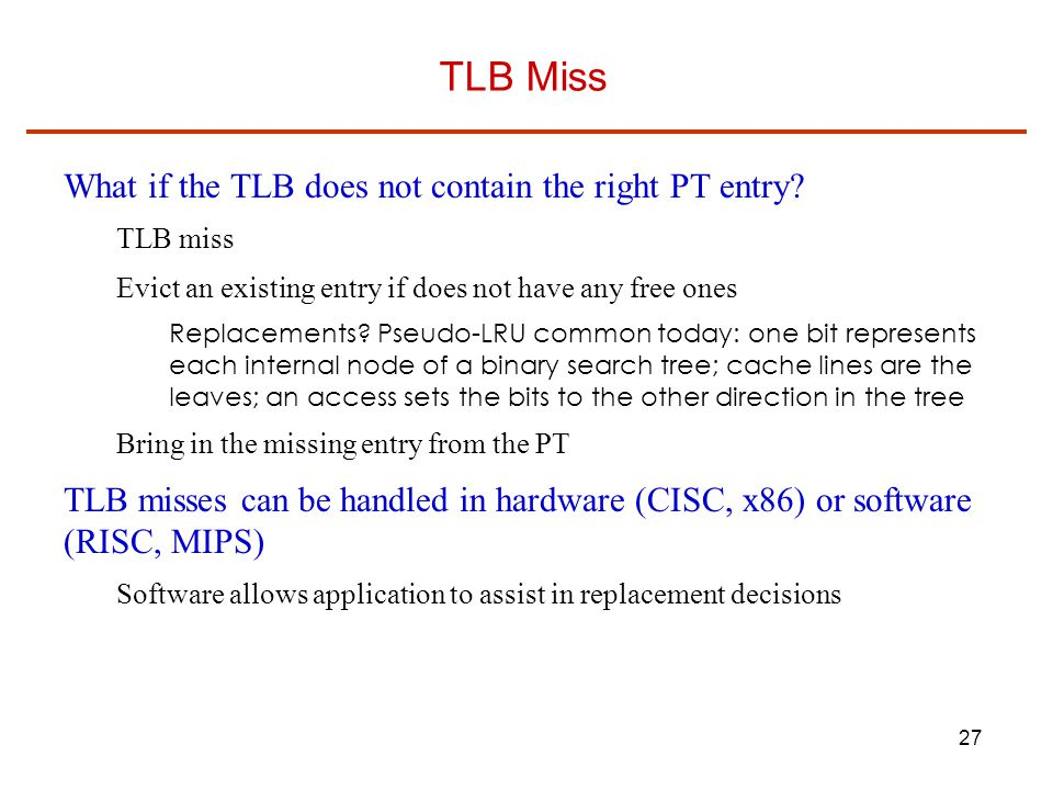 TLB Miss What if the TLB does not contain the right PT entry