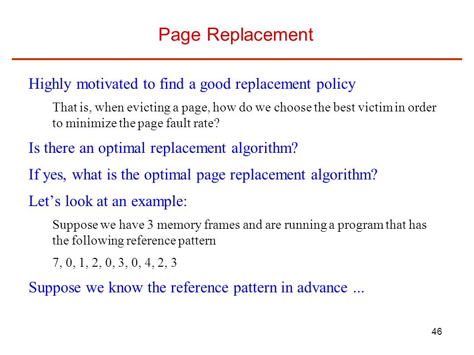 Page Replacement Highly motivated to find a good replacement policy
