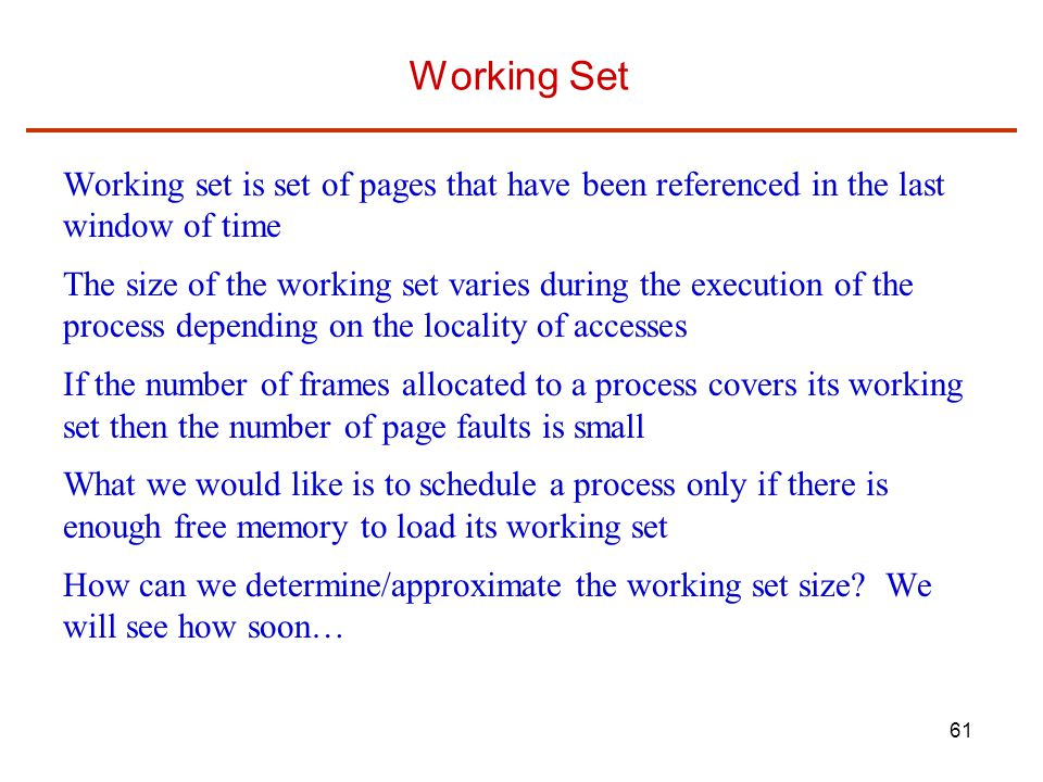 Working Set Working set is set of pages that have been referenced in the last window of time.