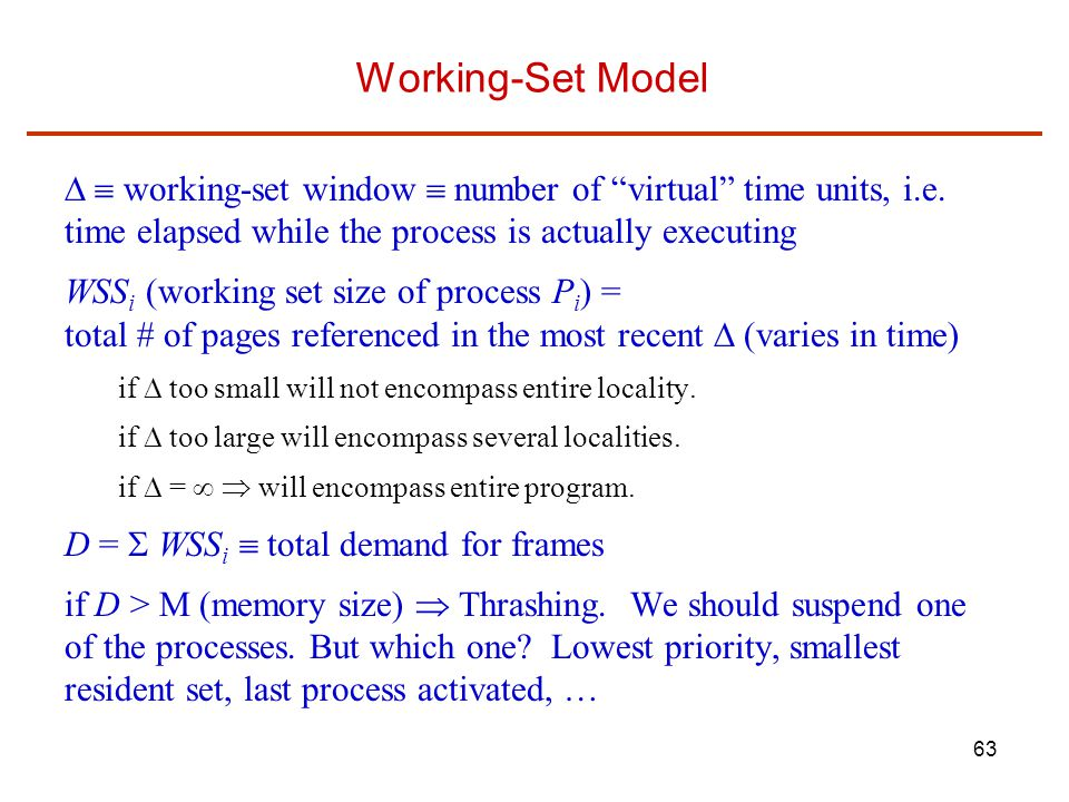 Working-Set Model   working-set window  number of virtual time units, i.e. time elapsed while the process is actually executing.