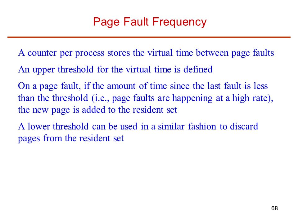 Page Fault Frequency A counter per process stores the virtual time between page faults. An upper threshold for the virtual time is defined.