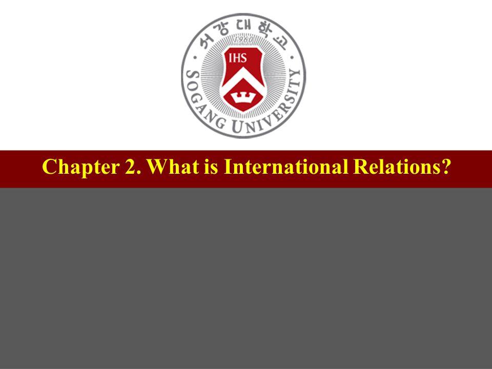 제목 Chapter 2. What is International Relations 서강대학교 교수학습센터 부소장 정유성