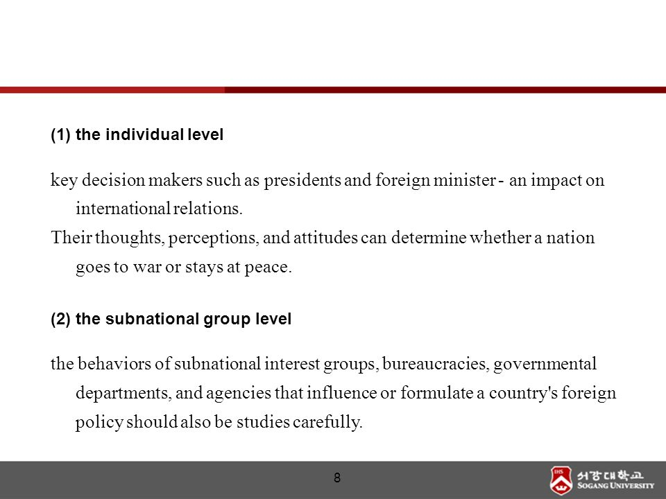 the individual level key decision makers such as presidents and foreign minister - an impact on international relations.