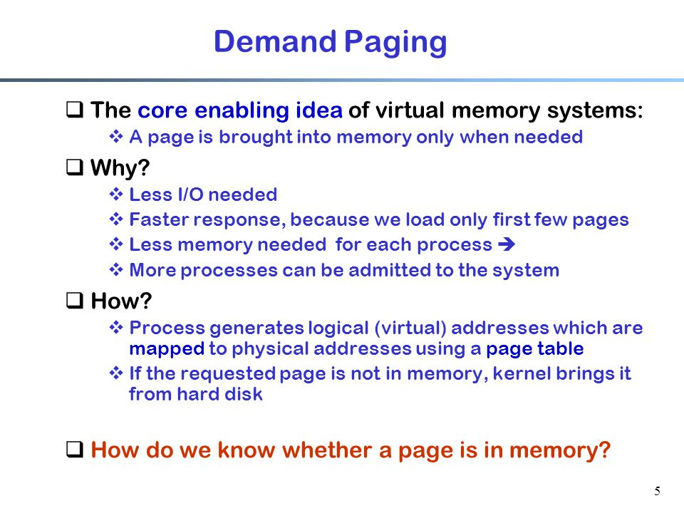Demand Paging The core enabling idea of virtual memory systems: Why