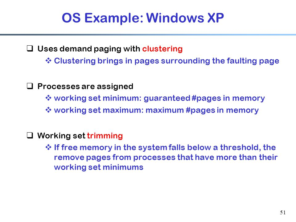 OS Example: Windows XP Uses demand paging with clustering