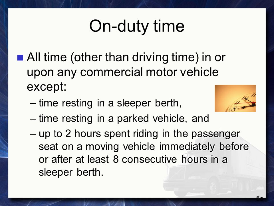 On-duty time All time (other than driving time) in or upon any commercial motor vehicle except: time resting in a sleeper berth,