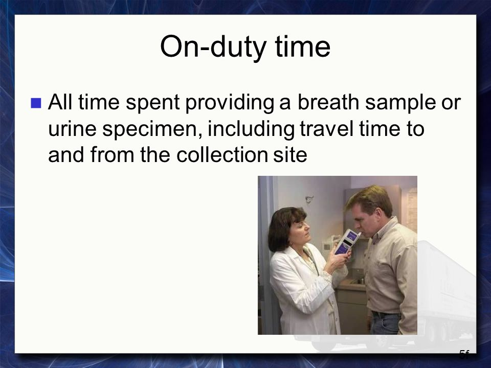 On-duty time All time spent providing a breath sample or urine specimen, including travel time to and from the collection site.