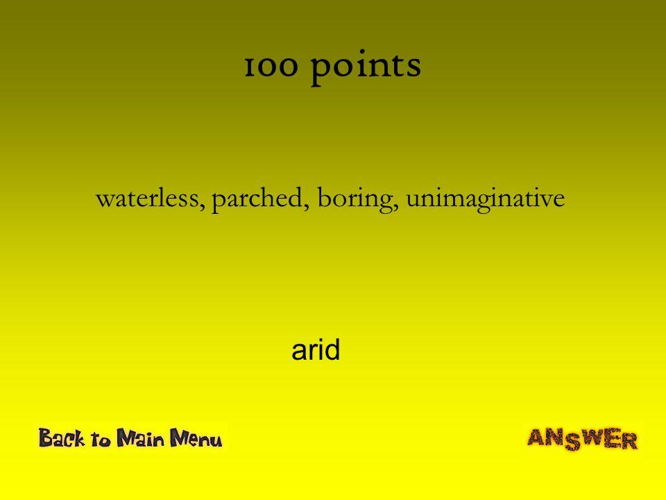 waterless, parched, boring, unimaginative