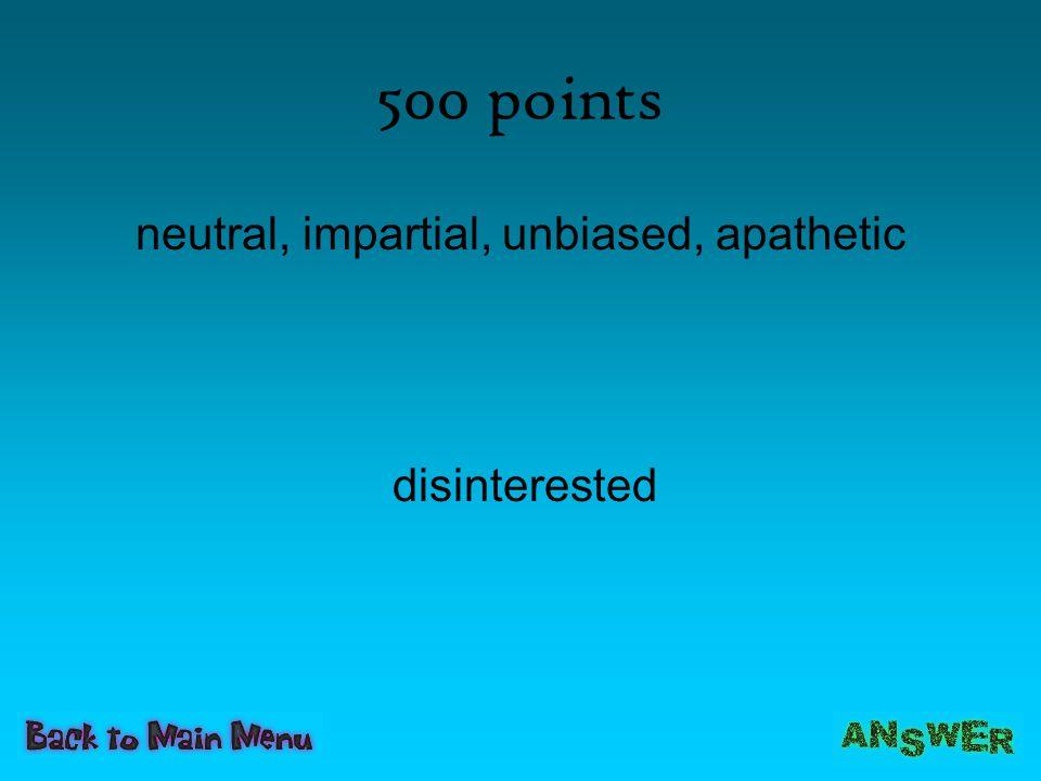 neutral, impartial, unbiased, apathetic
