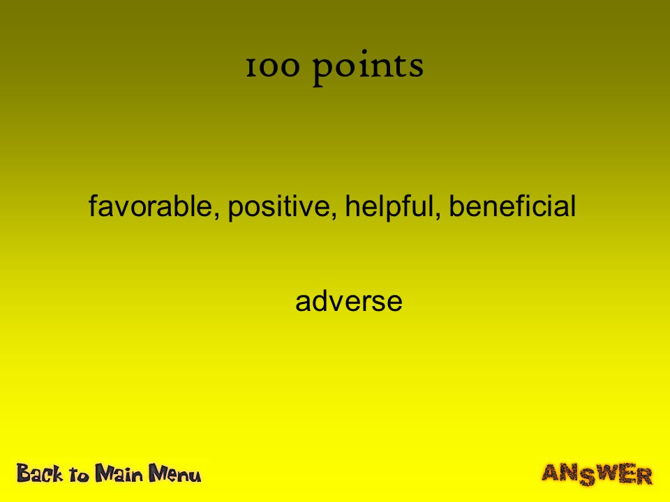 favorable, positive, helpful, beneficial