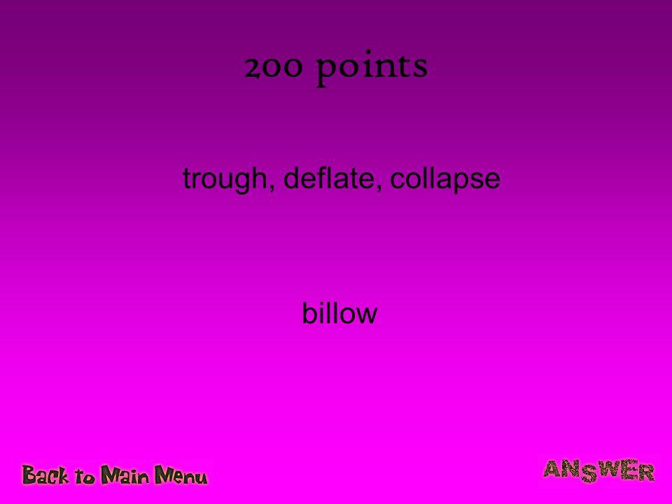 trough, deflate, collapse