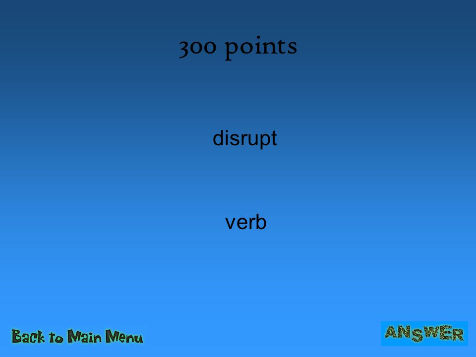 300 points disrupt verb