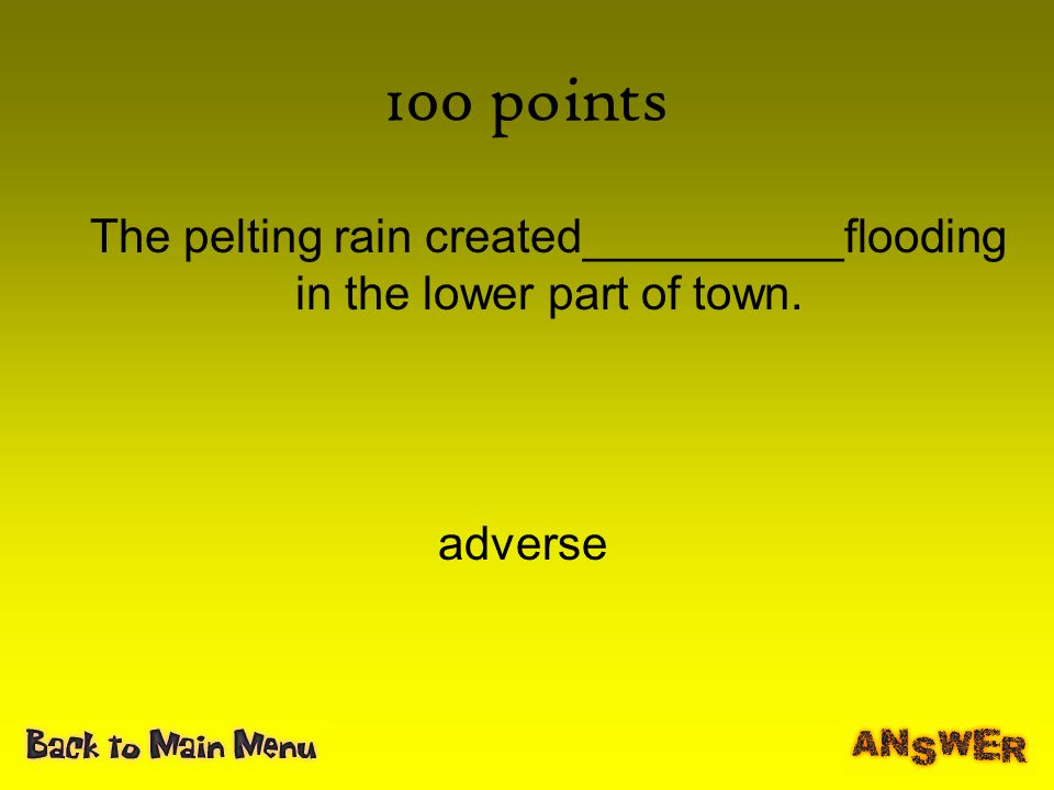 The pelting rain created__________flooding in the lower part of town.