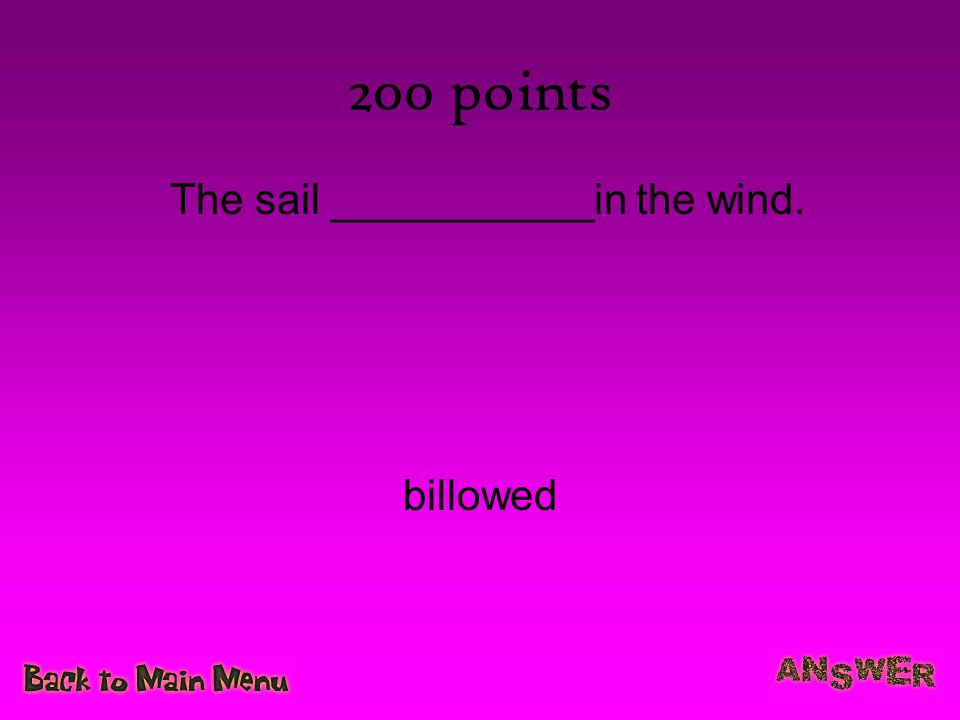 The sail ___________in the wind.