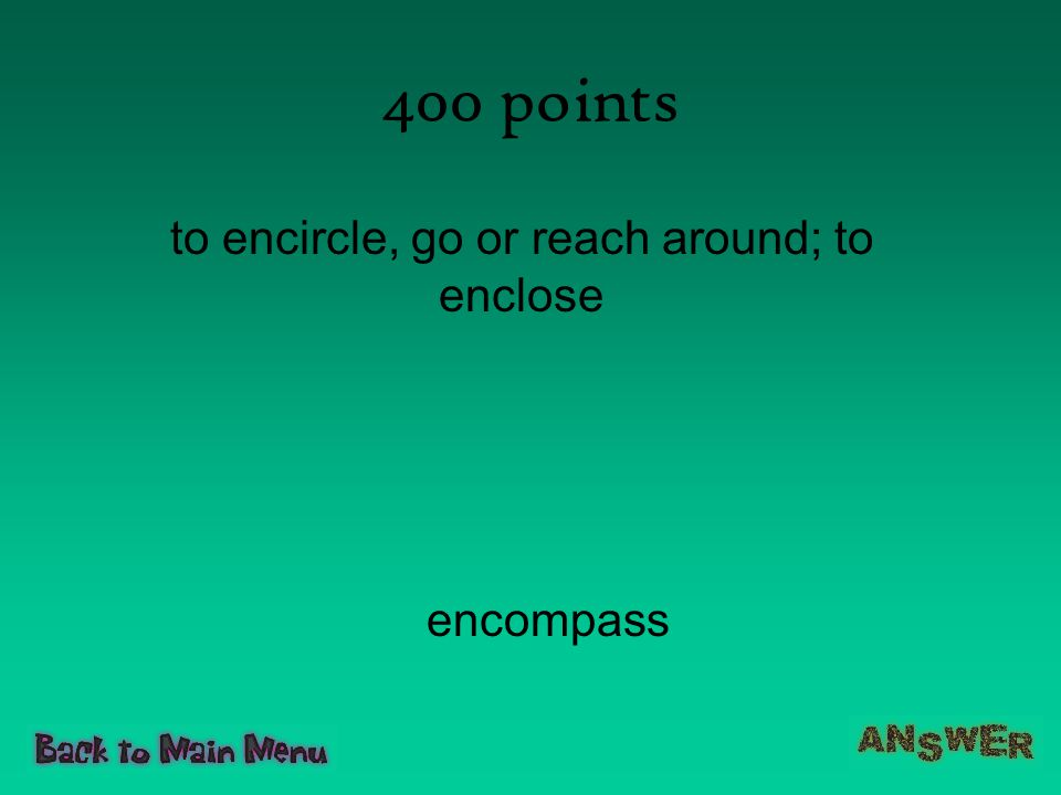 to encircle, go or reach around; to enclose