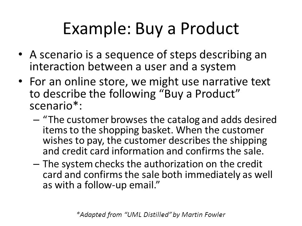 Example: Buy a Product A scenario is a sequence of steps describing an interaction between a user and a system.