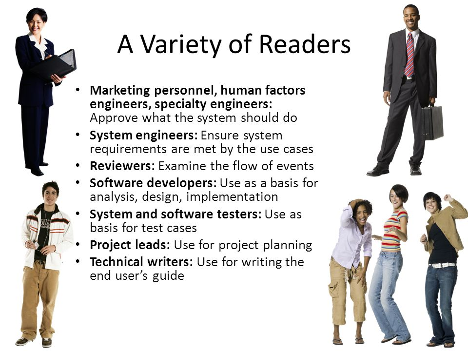 A Variety of Readers Marketing personnel, human factors engineers, specialty engineers: Approve what the system should do.