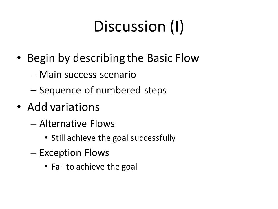 Discussion (I) Begin by describing the Basic Flow Add variations