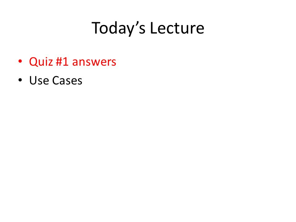 Today's Lecture Quiz #1 answers Use Cases