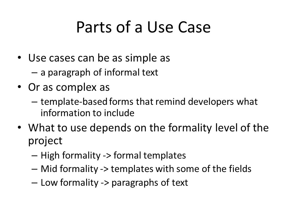 Parts of a Use Case Use cases can be as simple as Or as complex as