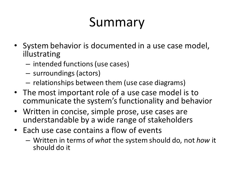 Summary System behavior is documented in a use case model, illustrating. intended functions (use cases)