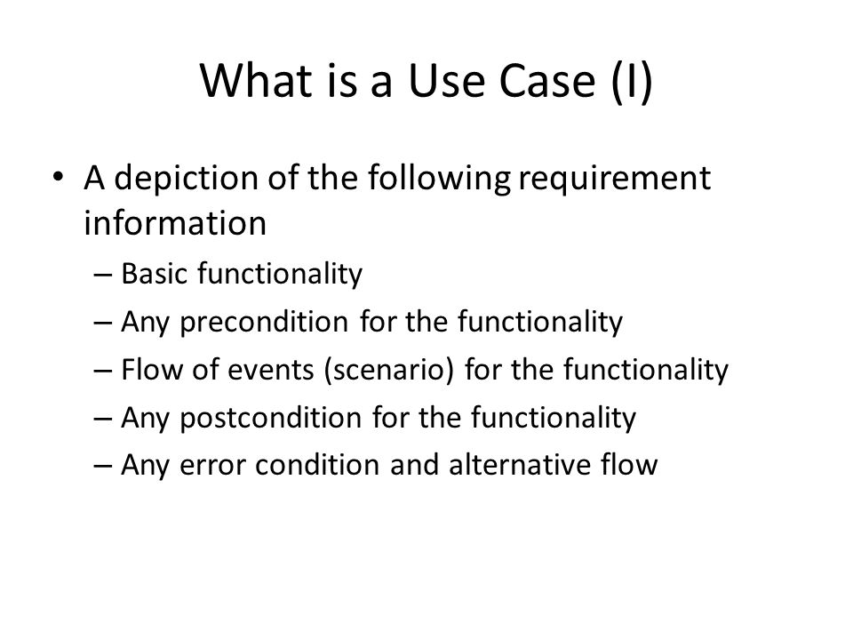 What is a Use Case (I) A depiction of the following requirement information. Basic functionality. Any precondition for the functionality.