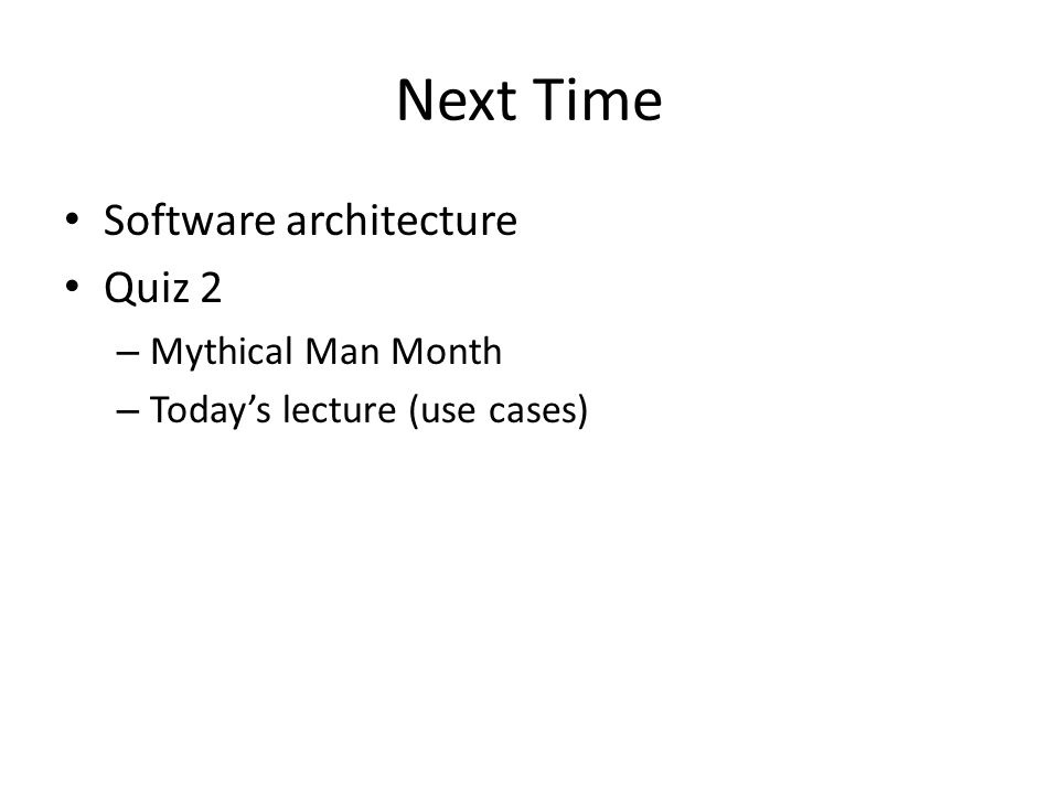 Next Time Software architecture Quiz 2 Mythical Man Month