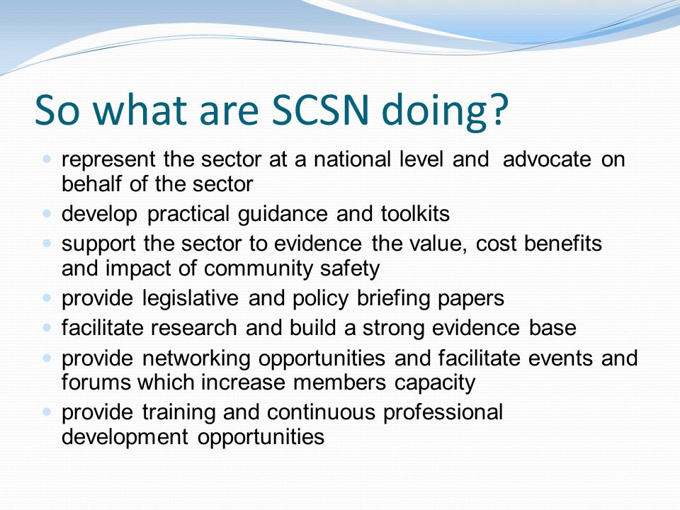 So what are SCSN doing represent the sector at a national level and advocate on behalf of the sector.