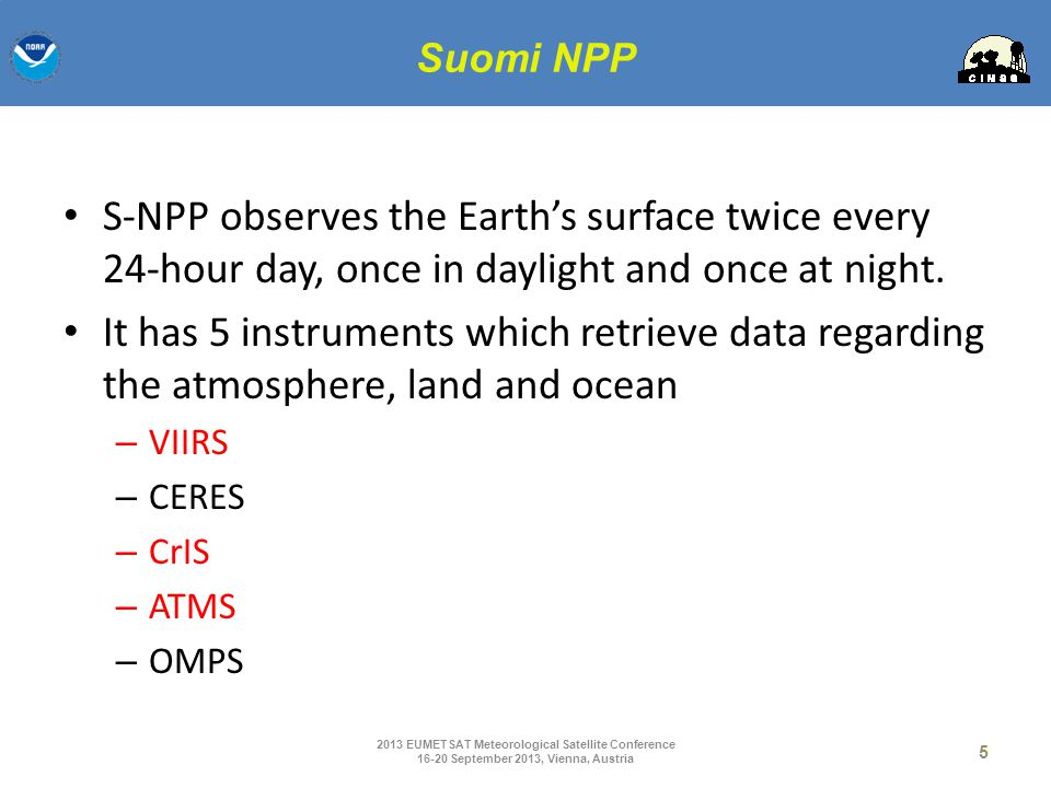 Suomi NPP S-NPP observes the Earth's surface twice every 24-hour day, once in daylight and once at night.