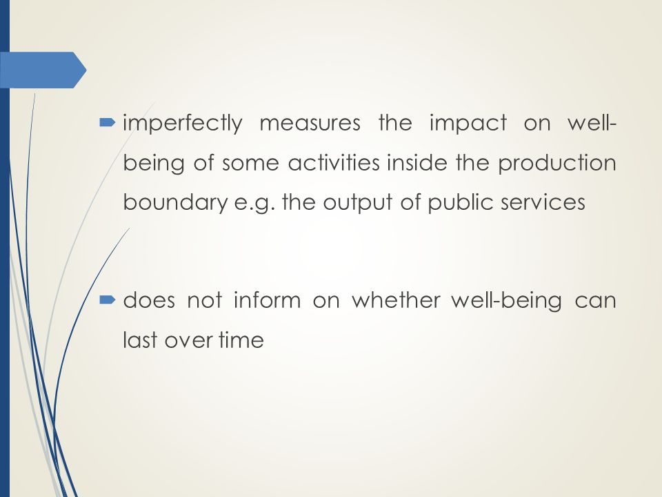 imperfectly measures the impact on well- being of some activities inside the production boundary e.g. the output of public services