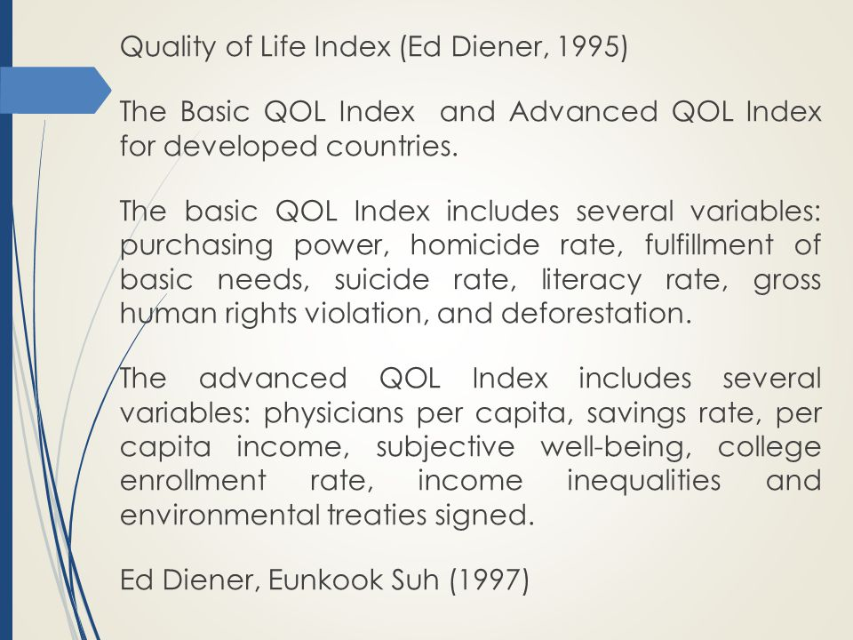 Quality of Life Index (Ed Diener, 1995) The Basic QOL Index and Advanced QOL Index for developed countries.