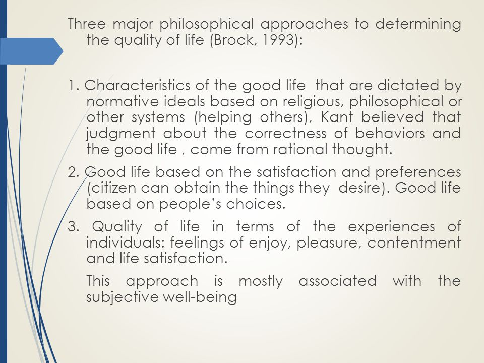 Three major philosophical approaches to determining the quality of life (Brock, 1993): 1.