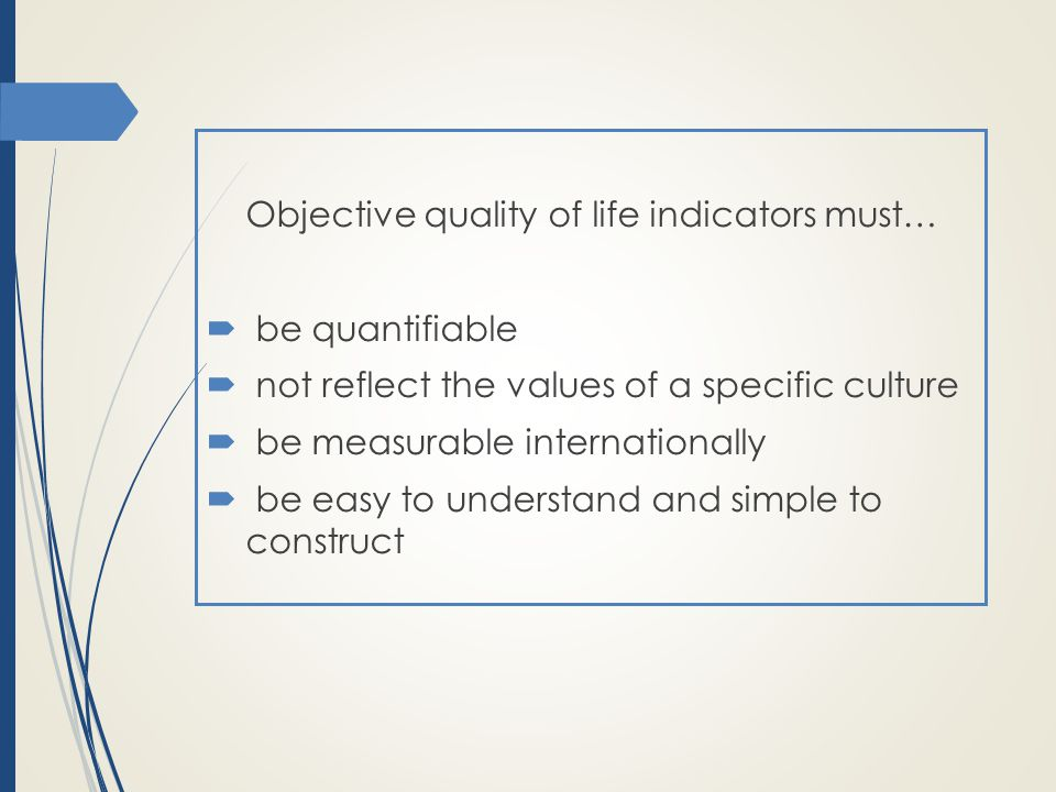 Objective quality of life indicators must…