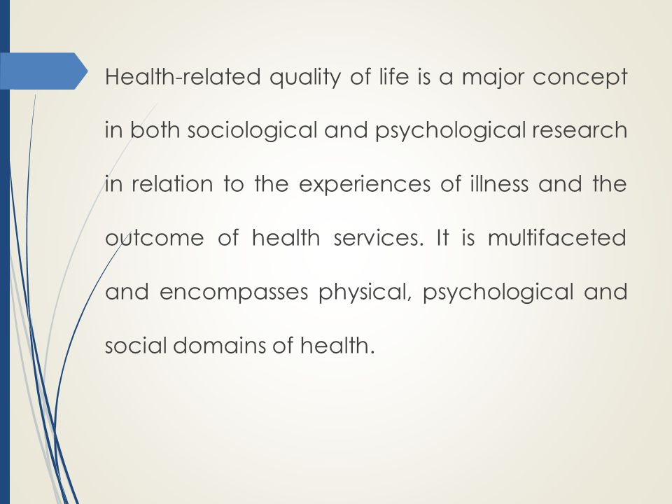 Health-related quality of life is a major concept in both sociological and psychological research in relation to the experiences of illness and the outcome of health services.
