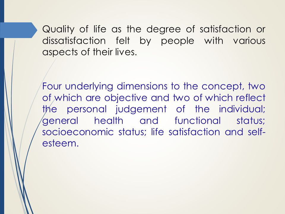 Quality of life as the degree of satisfaction or dissatisfaction felt by people with various aspects of their lives.