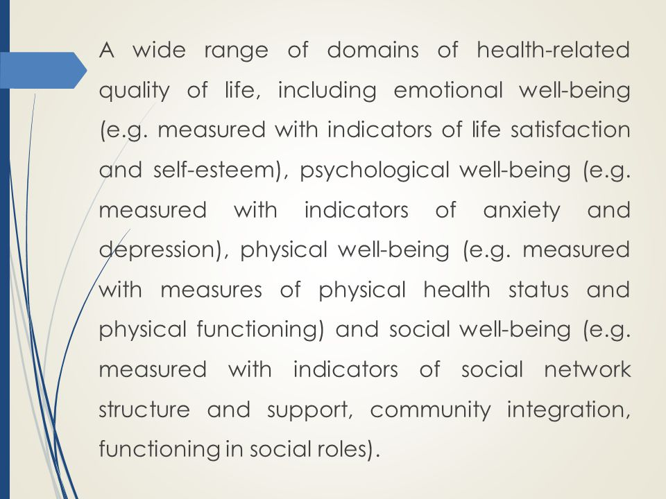 A wide range of domains of health-related quality of life, including emotional well-being (e.g.