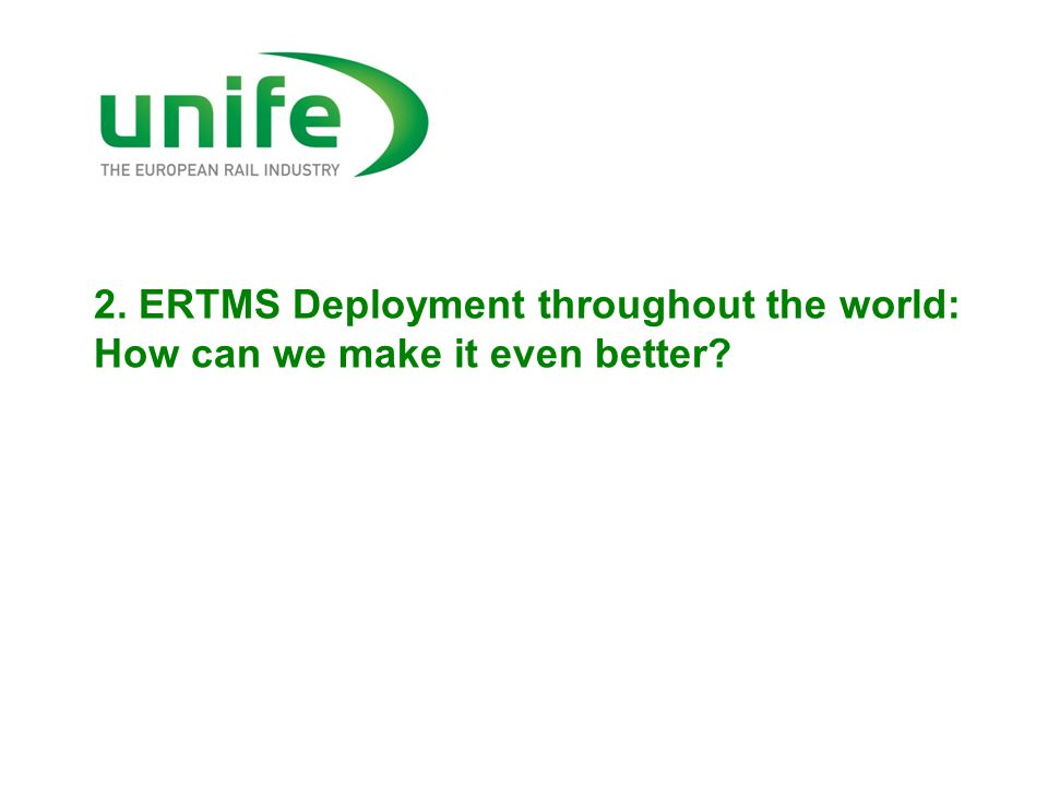 2. ERTMS Deployment throughout the world: How can we make it even better