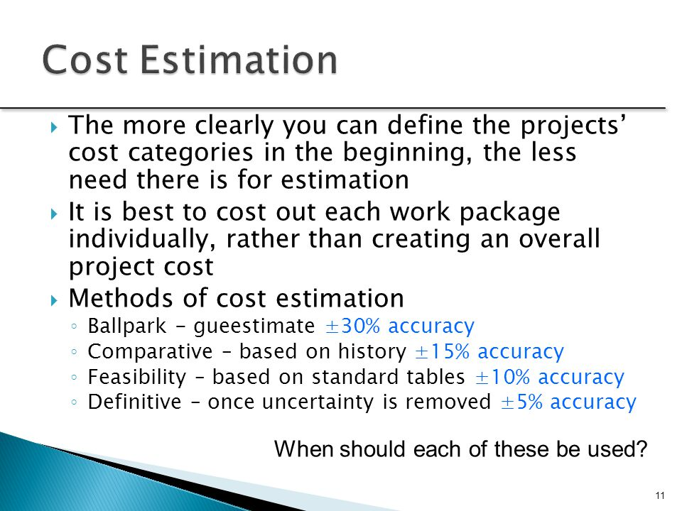 Cost Estimation The more clearly you can define the projects' cost categories in the beginning, the less need there is for estimation.