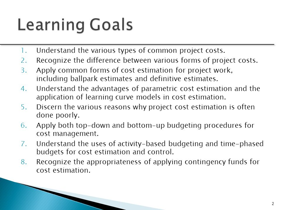 Learning Goals Understand the various types of common project costs.